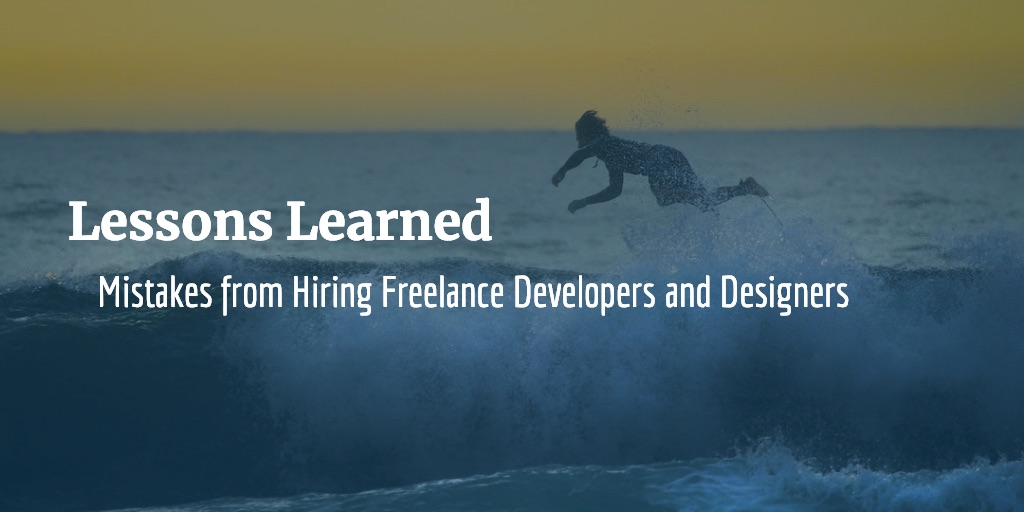 Lessons Learned from Hiring Freelance Developers and Designers from Past Mistakes