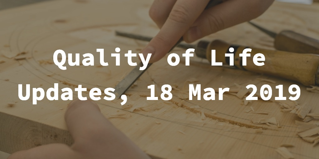 Quality of Life Updates, 18 March 2019